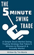 The 5 Minute Swing Trade: A Simple Stock Market Swing Trading Strategy that Takes 5 Minutes to Research and Actually Works! (swing trading strategies book, how to swing trade books)