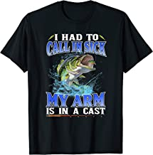 I Had To Call In Sick My Arm Is In A Cast Funny Fishing T-Shirt