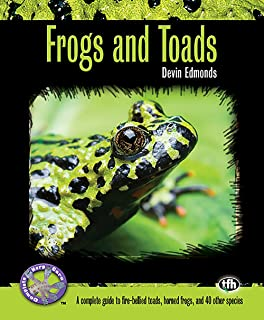 Frogs and Toads: A Complete Guide to Fire-Bellied Toads, Horned Frogs and 40 Other Species