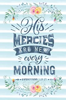 His Mercies Are New Every Morning Lamentations 3:22-23: Notebook with Christian Bible Verse Quote Cover - Blank College Ruled Lines (Scripture Journals for Church & Sermon Notes)