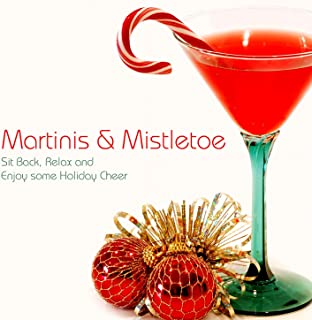 Martinis & Mistletoe - Sit Back, Relax and Enjoy Some Holiday Cheer