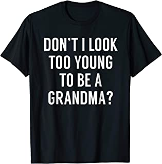 Don't I Look Too Young To Be A Grandma? Funny Quote Tshirt