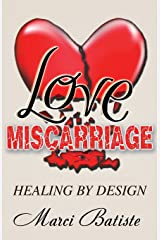 Love Miscarriage: Healing By Design Paperback