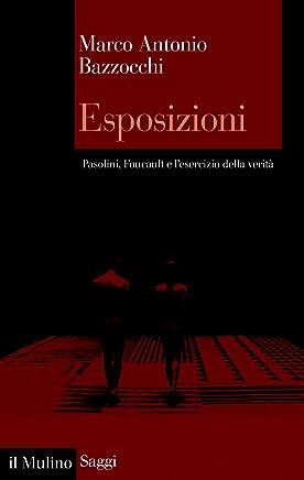 Esposizioni: Pasolini, Foucault e lesercizio della verità (Saggi Vol. 862)