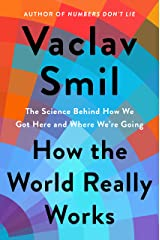 How the World Really Works: The Science Behind How We Got Here and Where We're Going Kindle Edition