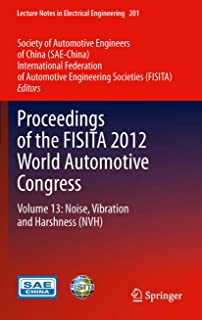 Proceedings of the FISITA 2012 World Automotive Congress: Volume 13: Noise, Vibration and Harshness (NVH) (Lecture Notes in Electrical Engineering Book 201)