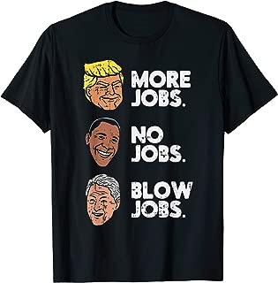 More Jobs No Jobs Blowjobs Trump Obama Clinton Funny 2020 T-Shirt