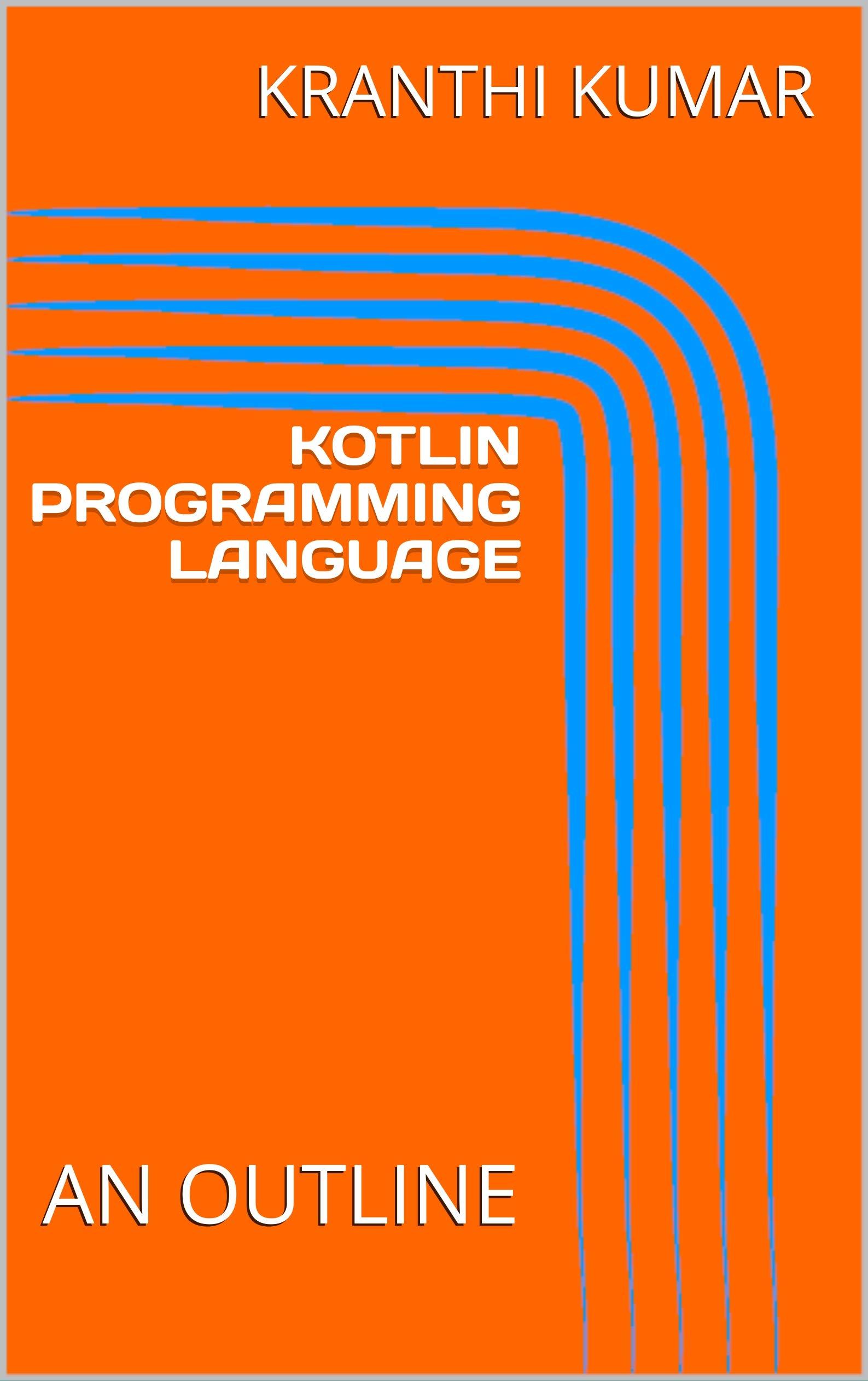 KOTLIN PROGRAMMING LANGUAGE: AN OUTLINE