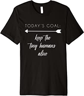 Today's Goal Keep the Tiny Humans Alive Shirt Funny Mom Gift