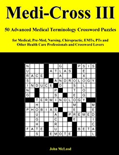 Medi-Cross III: 50 Advanced Medical Terminology Crossword Puzzles for Medical, Pre-Med, Nursing, Chiropractic, EMTs, PTs and Other Health Care Professionals and Crossword Lovers