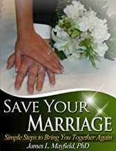 Save Your Marriage: Simple Steps to Bring You Together Again