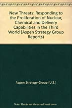 New Threats: Responding to the Proliferation of Nuclear, Chemical and Delivery Capabilities in the Third World (Aspen Strategy Group Reports)