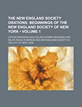 The New England Society Orations (Volume 1 ); Beginnings of the New England Society of New York