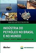 Indústria do Petróleo no Brasil e no Mundo: Formação, Desenvolvimento e Ambiência Atual