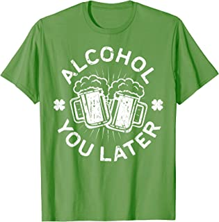 Alcohol You Later T-Shirt Drinking Gift Shirt T-Shirt
