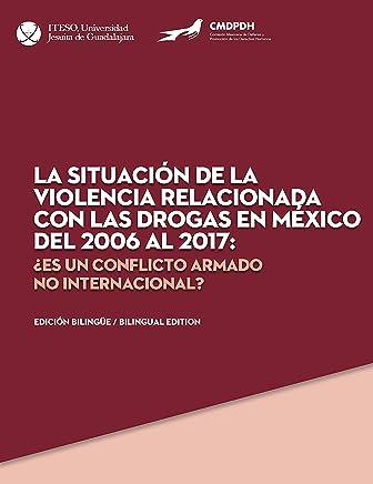 La situación de la violencia relacionada con las drogas en México del 2006 al 2017