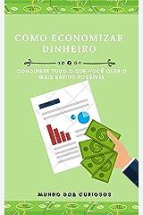 Como economizar dinheiro: Conquiste tudo o que você quer o mais rápido possível eBook Kindle