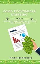 Como economizar dinheiro: Conquiste tudo o que você quer o mais rápido possível