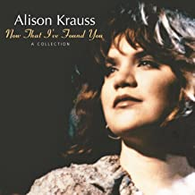 alison krauss baby now that i've found you