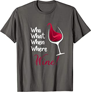 Funny Who What When Where Wine With Glass Of Wine T-Shirt