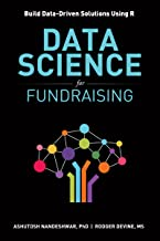 Data Science for Fundraising: Build Data-Driven Solutions Using R
