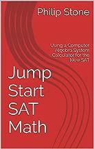Jump Start SAT Math: Using a Computer Algebra System Calculator for the New SAT