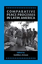 Comparative Peace Processes in Latin America (Stanford Woodrow Wilson Center Press)