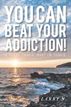 You Can Beat Your Addiction!: If You're Thinkin' What I'm Thinkin'
