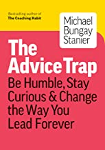 The Advice Trap: Be Humble, Stay Curious & Change the Way You Lead Forever PDF