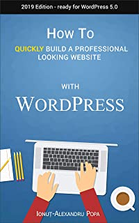 How to Build a Professional Looking Website with Wordpress 5.0 in 2019: Quickly build a professional looking website. You don't have to spend a fortune ... experience is required. (English Edition)