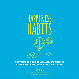 Happiness Habits: A Journal for Building Small, Easy Habits for Mindfulness, Happiness, and Success