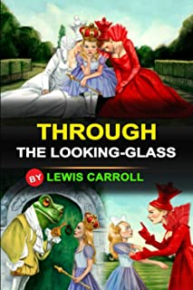THROUGH THE LOOKING-GLASS: Classic Edition Original Illustrations