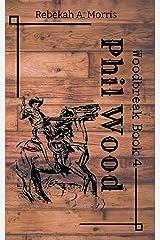 Phil Wood (Woodbreak Book 4) Kindle Edition