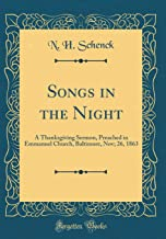 Songs in the Night: A Thanksgiving Sermon, Preached in Emmanuel Church, Baltimore, Nov; 26, 1863 (Classic Reprint)