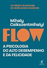Flow (Edição revista e atualizada): A psicologia do alto desempenho e da felicidade