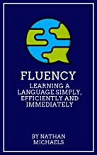 Fluency: Learning a Language Simply, Efficiently and Immediately (English Edition)
