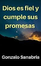 Dios es fiel y cumple sus promesas: Reflexiones sobre el poder y fidelidad de Dios (Spanish Edition)