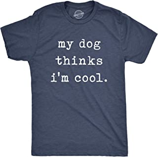 Mens My Dog Thinks Im Cool T Shirt Funny Sarcastic Humor Novelty Puppy Tee