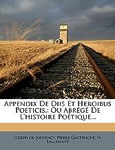 Appendix de Diis Et Heroibus Poeticis,: Ou Abrege de L'Histoire Poetique...