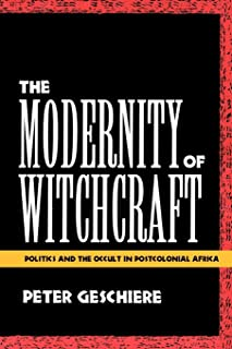 The Modernity of Witchcraft: Politics and the Occult in Postcolonial Africa