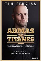 Armas de titanes: Los secretos, trucos y costumbres de aquellos que han alcanzado el éxito (Deusto) (Spanish Edition) Kindle Edition