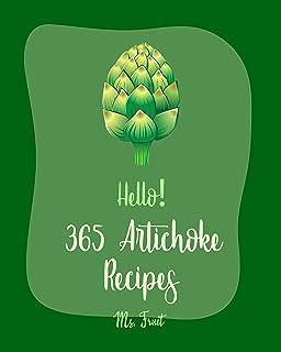 Hello! 365 Artichoke Recipes: Best Artichoke Cookbook Ever For Beginners [Grill Pizza Cookbook, Stuffed Mushroom Cookbook,...