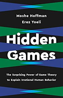 Hidden Games: The Surprising Power of Game Theory to Explain Irrational Human Behavior