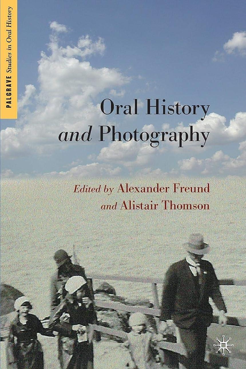 ディンカルビル注釈を付ける負荷Oral History and Photography (Palgrave Studies in Oral History)