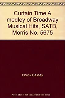 Curtain Time A medley of Broadway Musical Hits, SATB, Morris No. 5675