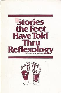 Stories the Feet Have Told Thru Reflexology