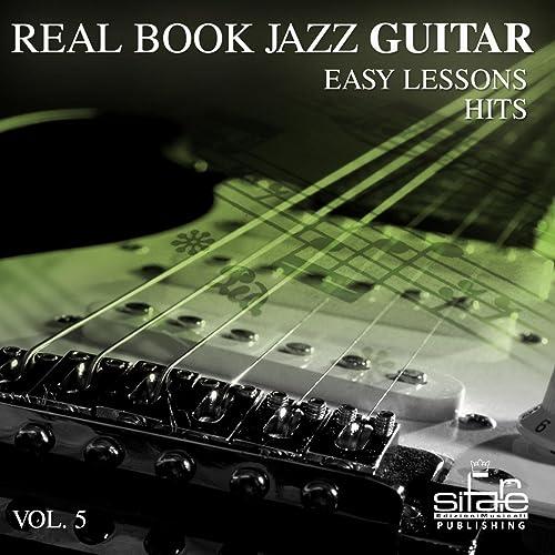 Real Book Jazz Guitar Hits Lessons, Vol. 5 de Francesco Digilio ...