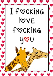 I Fucking Love Fucking You: Notebook - Funny anniversary, valentine's day gift for him or her - beautifully lined Journal (Snarky, Sassy and a little Naughty)