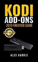 KODI Addons: 2019 Firestick Guide How to Install Kodi on Amazon Fire Stick Plus Hacks Tips, Tricks and More (Streaming Devices, Ultimate Amazon Fire TV Stick User Guide)