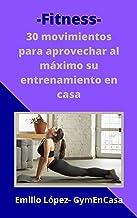 Fitness: 30 movimientos para aprovechar al máximo su entrenamiento en casa (Spanish Edition)